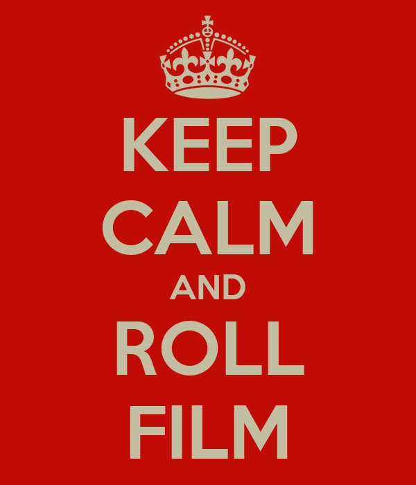 KEEP CALM AND ROLL FILM