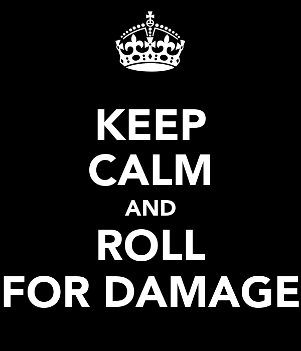 KEEP CALM AND ROLL FOR DAMAGE