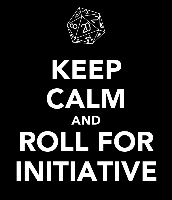 KEEP CALM AND ROLL FOR INITIATIVE