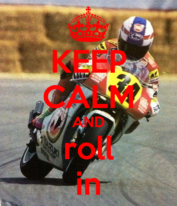 KEEP CALM AND roll in
