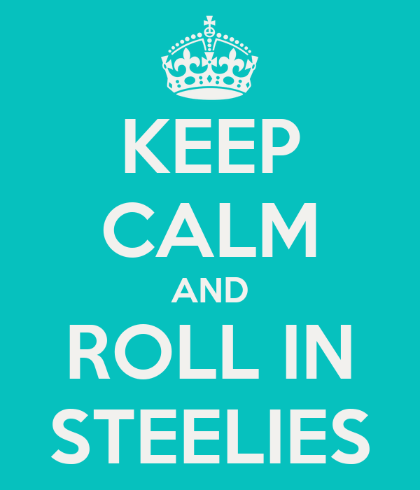 KEEP CALM AND ROLL IN STEELIES