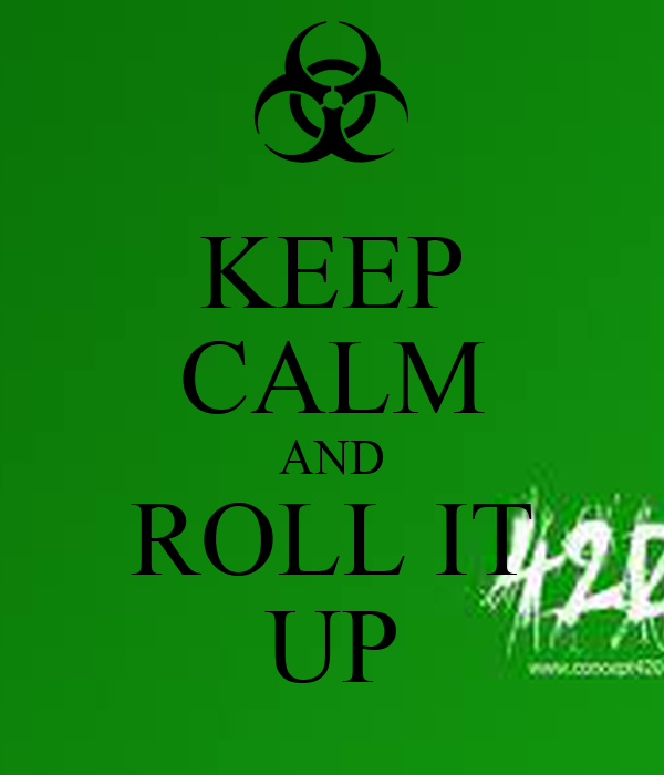 KEEP CALM AND ROLL IT UP