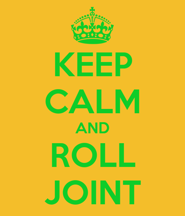 KEEP CALM AND ROLL JOINT