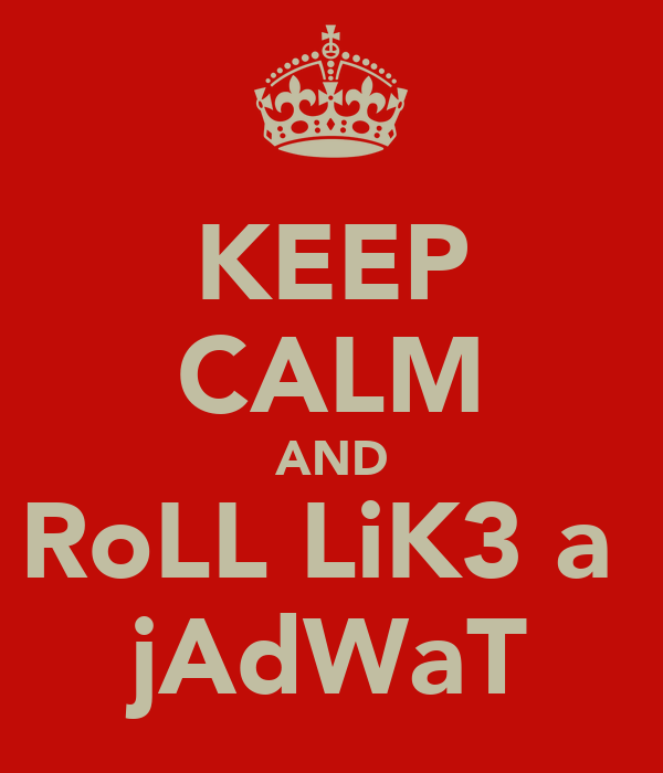 KEEP CALM AND RoLL LiK3 a  jAdWaT