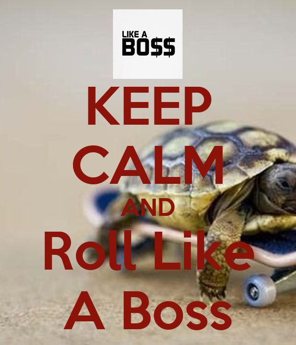 KEEP CALM AND Roll Like A Boss