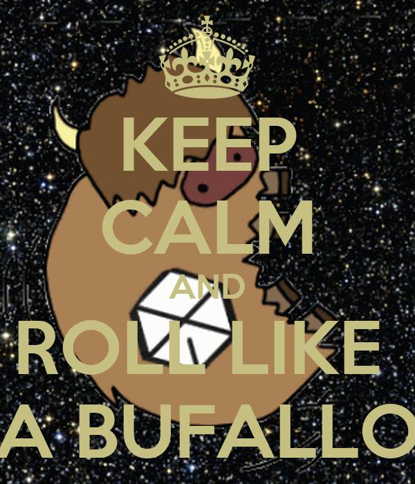 KEEP CALM AND ROLL LIKE  A BUFALLO