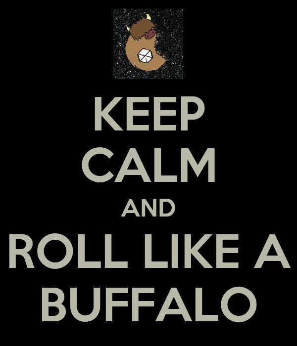 KEEP CALM AND ROLL LIKE A BUFFALO