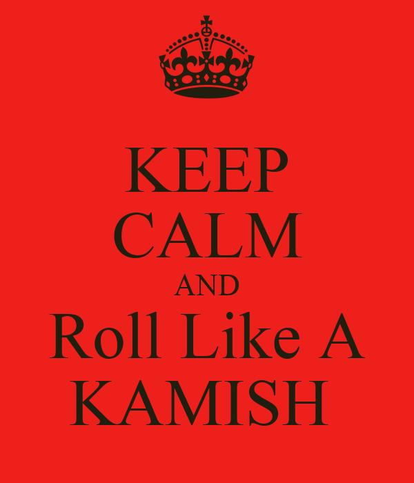 KEEP CALM AND Roll Like A KAMISH