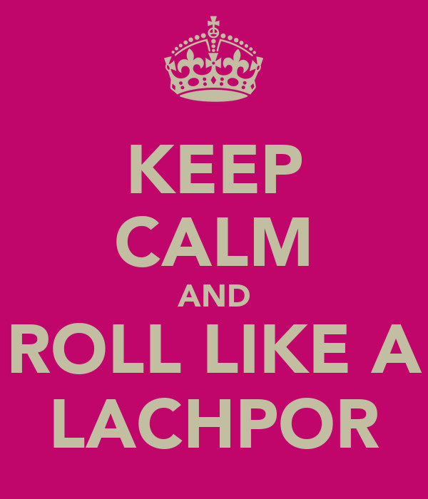 KEEP CALM AND ROLL LIKE A LACHPOR