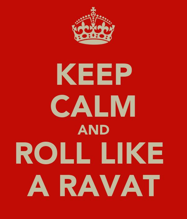 KEEP CALM AND ROLL LIKE  A RAVAT