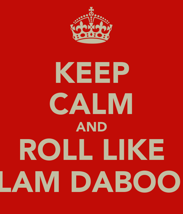 KEEP CALM AND ROLL LIKE ASLAM DABOODA