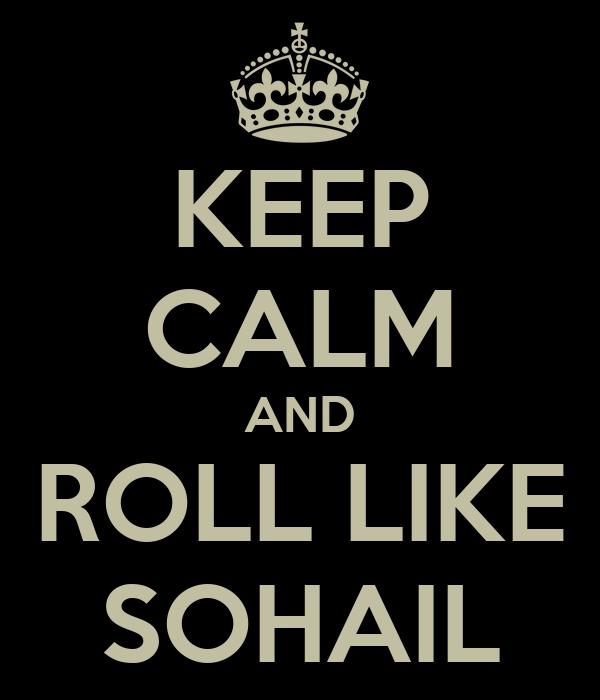 KEEP CALM AND ROLL LIKE SOHAIL