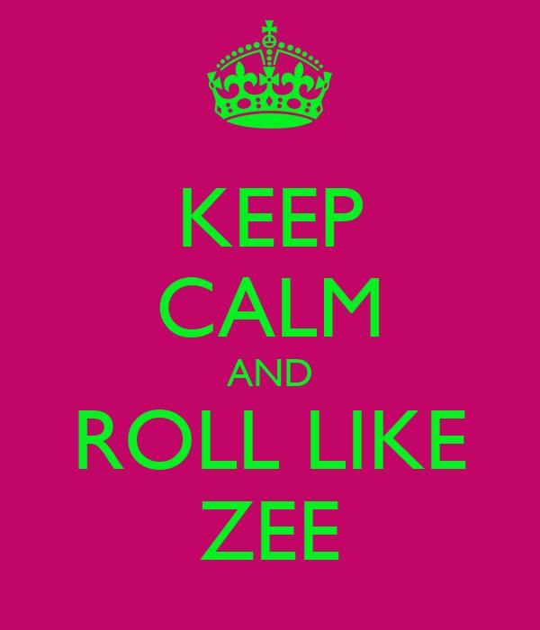KEEP CALM AND ROLL LIKE ZEE