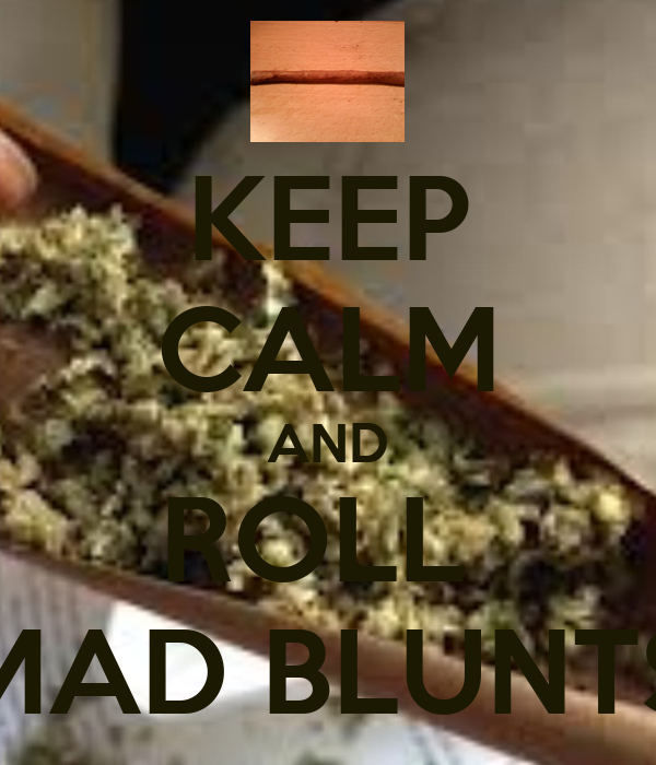 KEEP CALM AND ROLL  MAD BLUNTS
