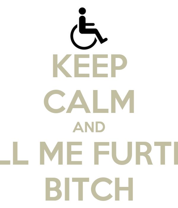 KEEP CALM AND ROLL ME FURTHER BITCH