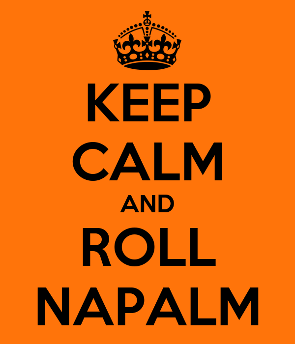 KEEP CALM AND ROLL NAPALM