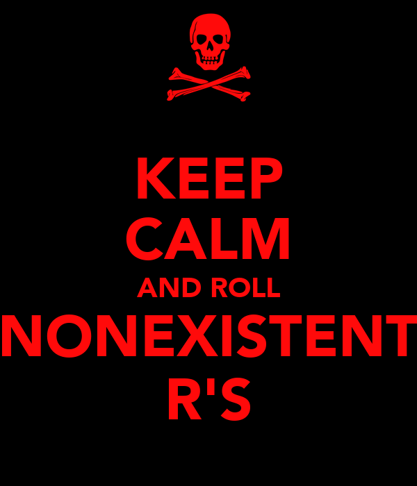 KEEP CALM AND ROLL NONEXISTENT R'S