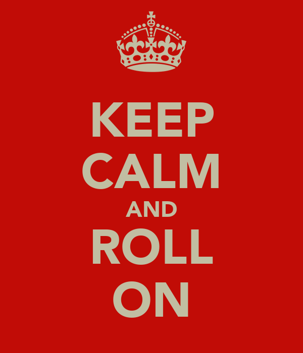 KEEP CALM AND ROLL ON