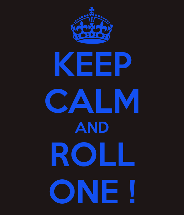 KEEP CALM AND ROLL ONE !