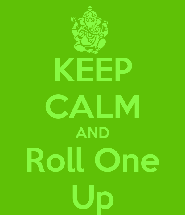 KEEP CALM AND Roll One Up