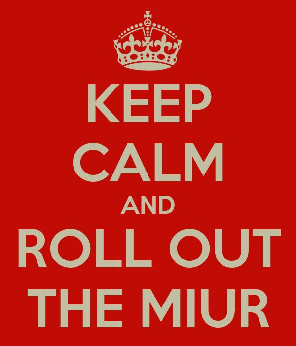 KEEP CALM AND ROLL OUT THE MIUR