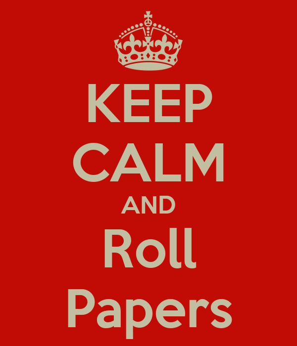KEEP CALM AND Roll Papers
