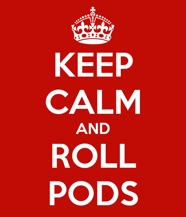 KEEP CALM AND ROLL PODS