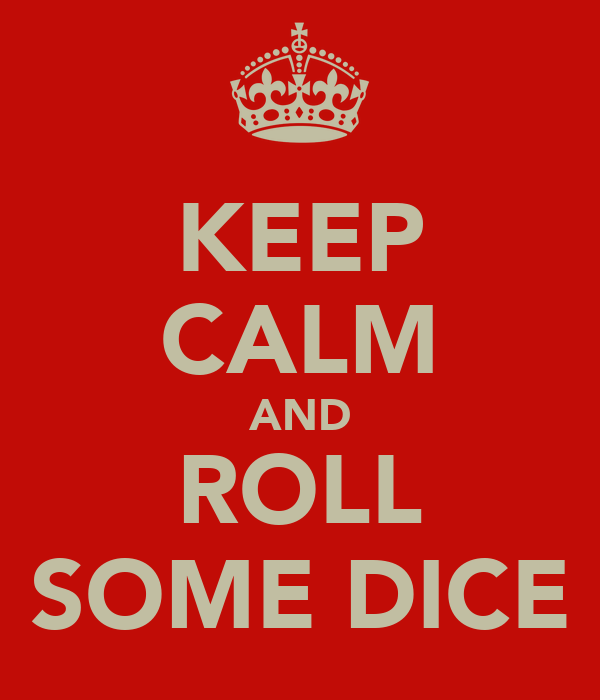 KEEP CALM AND ROLL SOME DICE