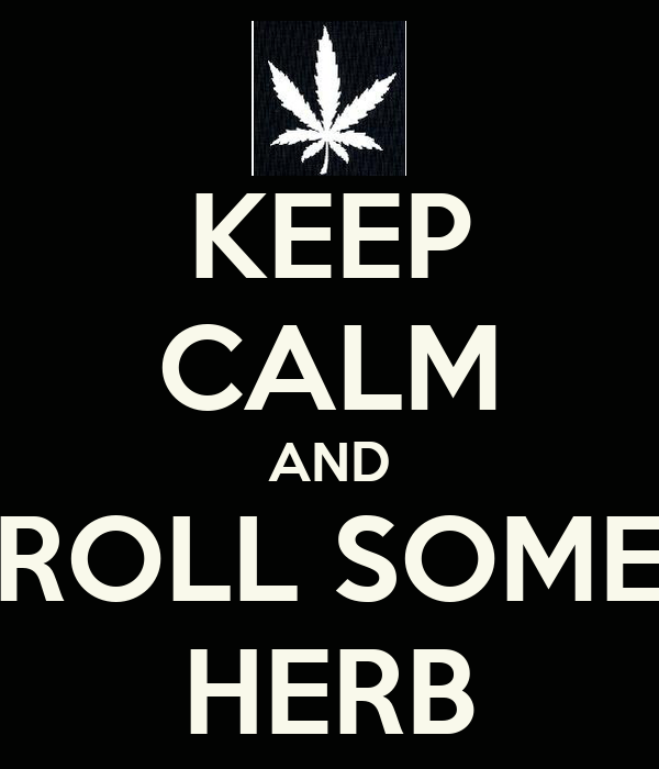 KEEP CALM AND ROLL SOME HERB