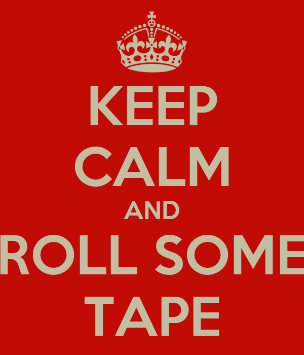 KEEP CALM AND ROLL SOME TAPE
