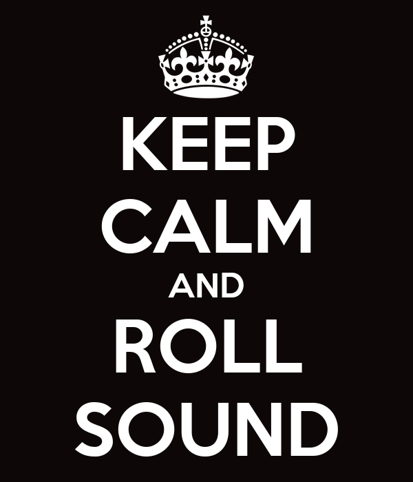 KEEP CALM AND ROLL SOUND