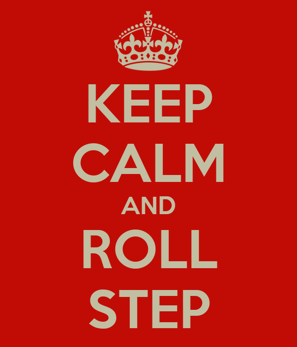 KEEP CALM AND ROLL STEP