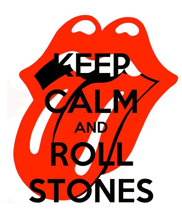 KEEP CALM AND ROLL STONES