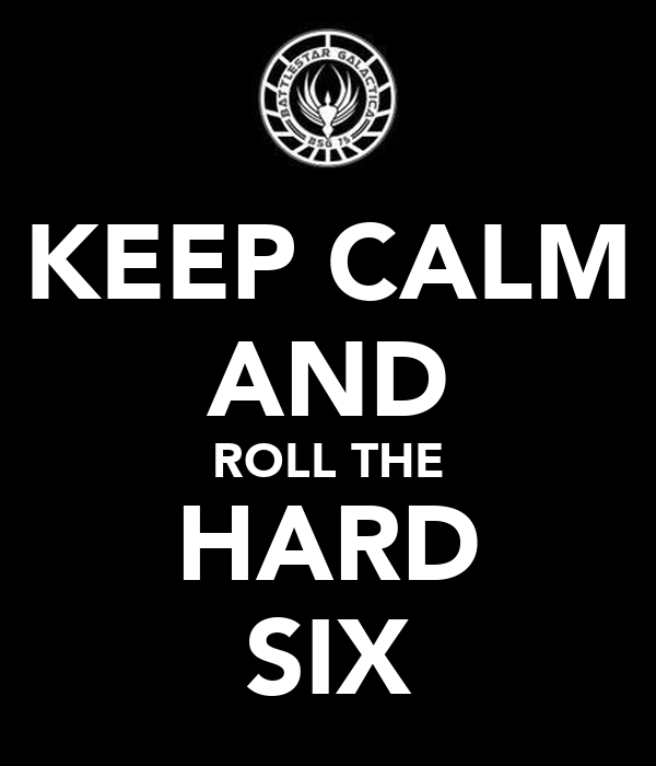 KEEP CALM AND ROLL THE HARD SIX