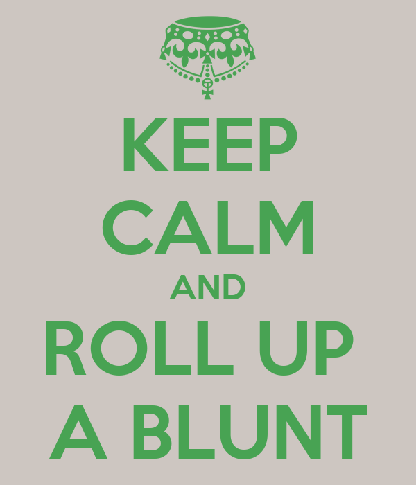 KEEP CALM AND ROLL UP  A BLUNT
