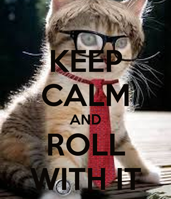 KEEP CALM AND ROLL WITH IT