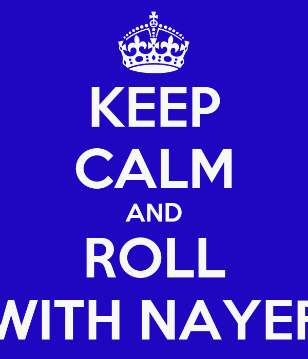 KEEP CALM AND ROLL WITH NAYEF