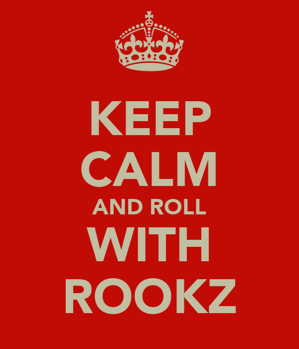 KEEP CALM AND ROLL WITH ROOKZ