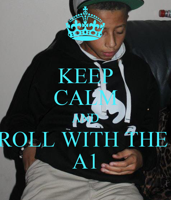 KEEP CALM AND ROLL WITH THE  A1