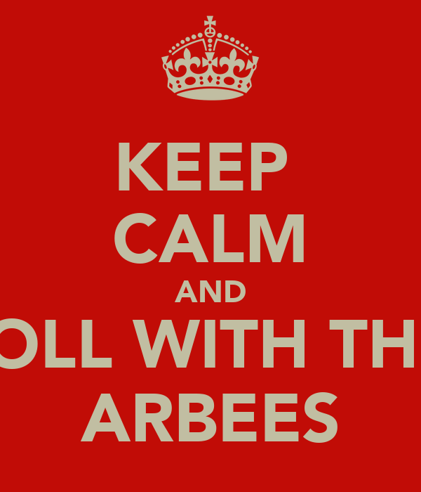 KEEP  CALM AND ROLL WITH THE  ARBEES