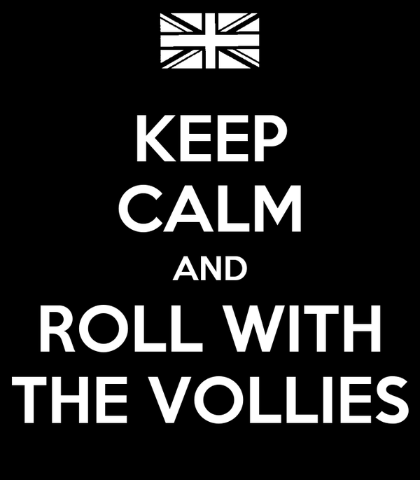 KEEP CALM AND ROLL WITH THE VOLLIES