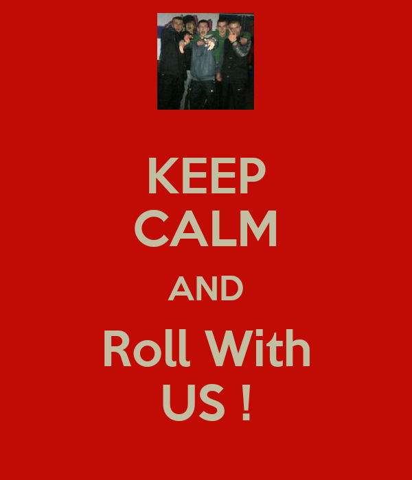KEEP CALM AND Roll With US !