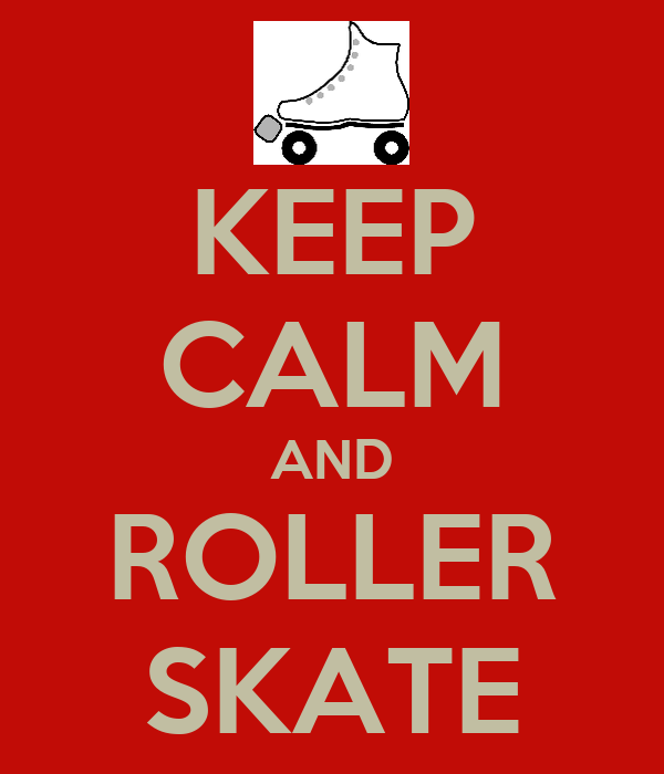 KEEP CALM AND ROLLER SKATE