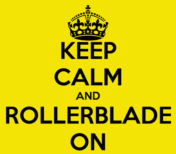 KEEP CALM AND ROLLERBLADE ON