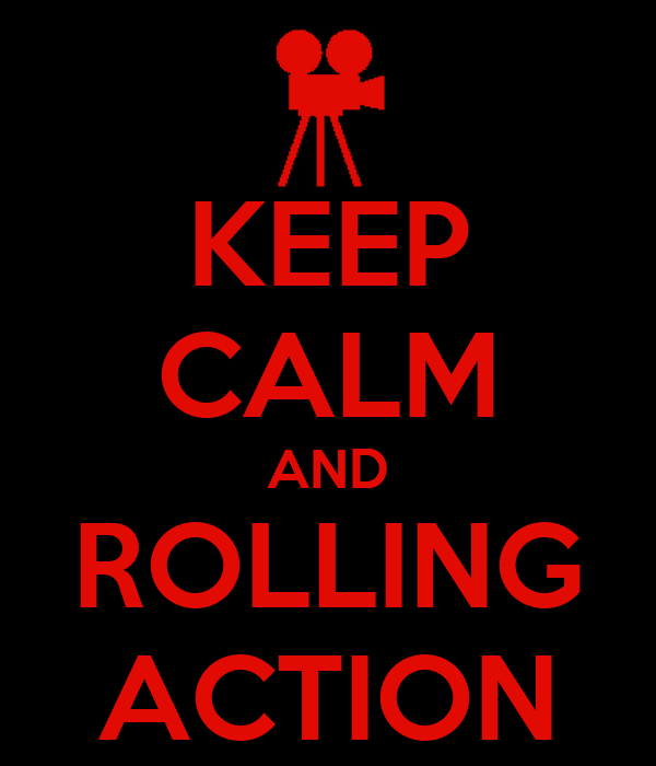 KEEP CALM AND ROLLING ACTION