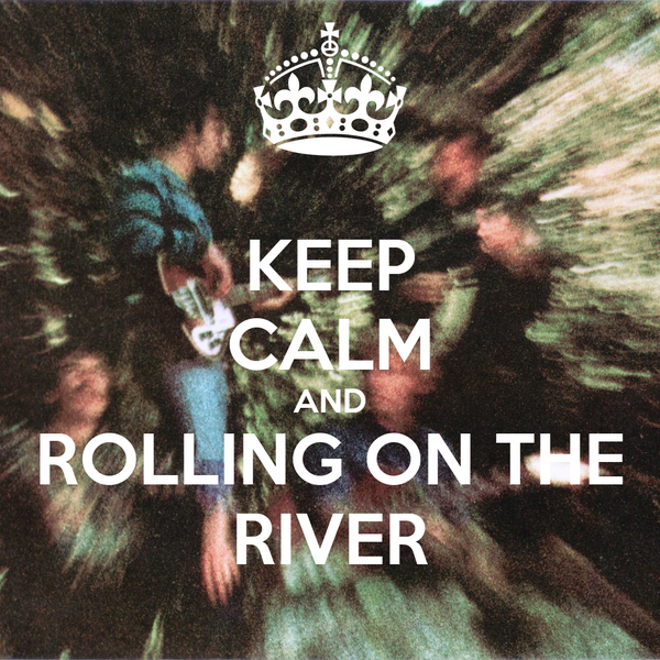 KEEP CALM AND ROLLING ON THE RIVER
