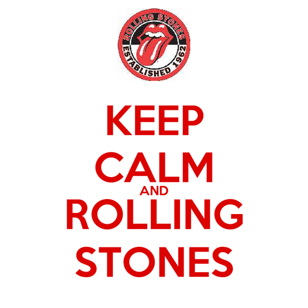 KEEP CALM AND ROLLING STONES