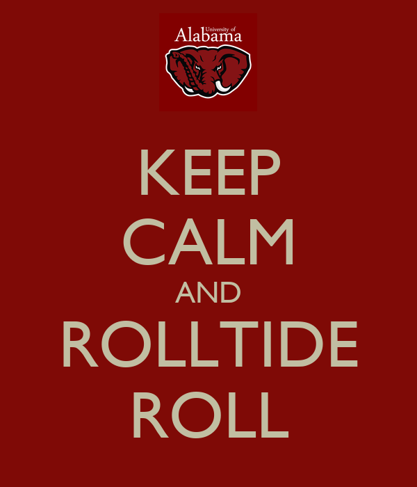 KEEP CALM AND ROLLTIDE ROLL