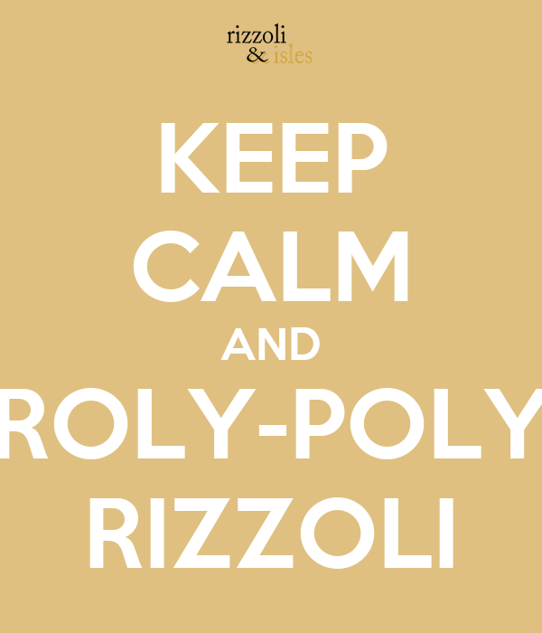 KEEP CALM AND ROLY-POLY RIZZOLI