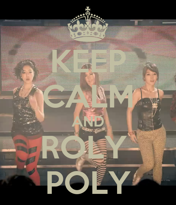 KEEP CALM AND ROLY  POLY